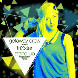 Getaway Crew meets TriXstar - Stand Up (Majkizioom Remix) (2015)