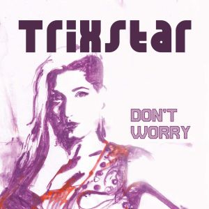 TriXstar - Don't Worry (2015)